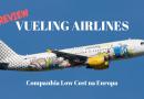 Voando com a Vueling: companhia low cost na Europa