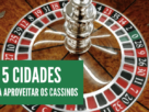 Cidades com Cassinos | Casinos pelo mundo | 1001 Dicas de Viagem
